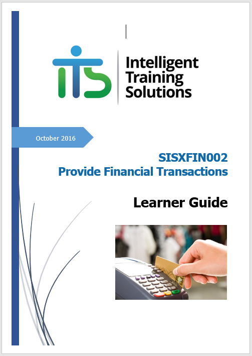 SISXFIN002 Process Financial Transactions - Trainer Resource